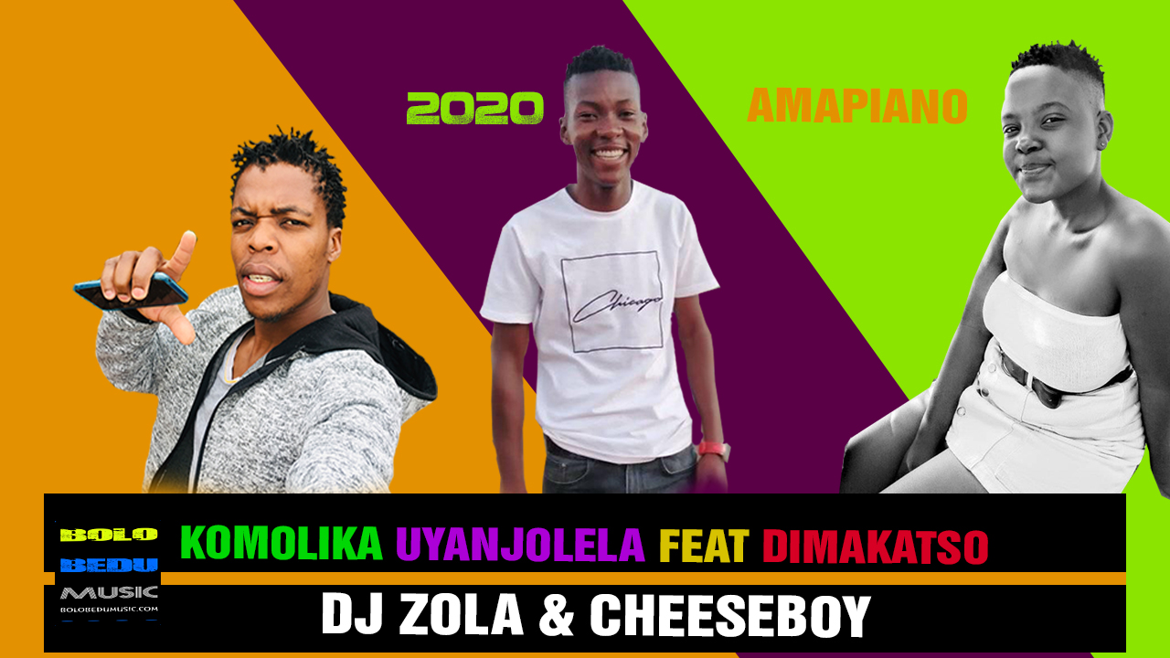 KOMOLIKA UYANJOLELA FEAT DIMAKATSO-DJ ZOLA MASTER CHEESEBOY