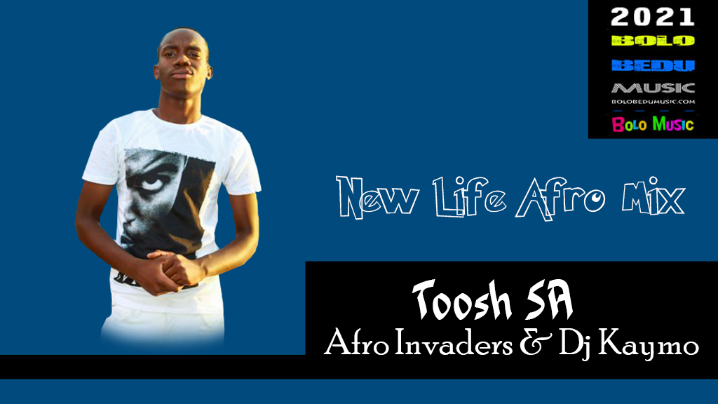 Toosh SA,Afro Invaders & Dj Kaymo - New Life (Afro Mix)