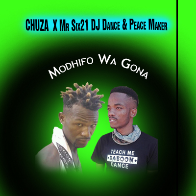 Modhifo Wa Gona – Chuzero x Mr Six21 DJ Dance & Peace Maker
